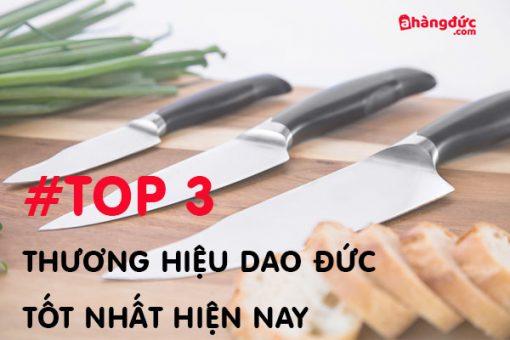Top 3 thương hiệu dao làm bếp của Đức được yêu thích nhất hiện nay