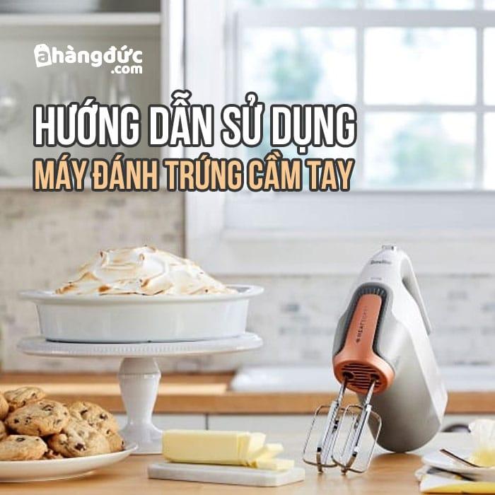 Hướng dẫn cách sử dụng máy đánh trứng cầm tay chuẩn nhất