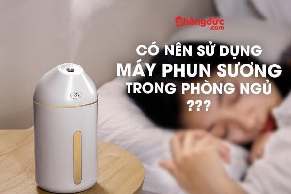 Có nên để máy phun sương trong phòng ngủ