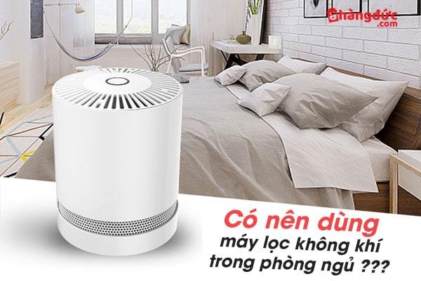Có nên dùng máy lọc không khí trong phòng ngủ