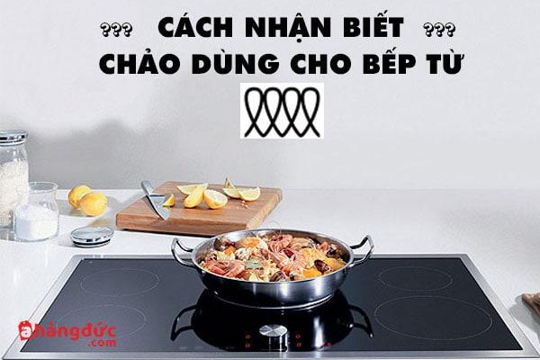 cách nhận biết chảo dùng cho bếp từ