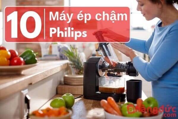 Máy ép chậm Philips loại nào tốt